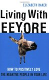 Living with Eeyore: How to Positively Love the Negative People in Your Life