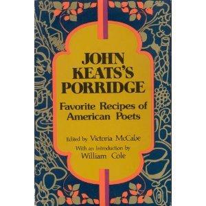 John Keats's Porridge: Favorite Recipes of American Poets