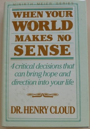 When Your World Makes No Sense: 4 Critical Decisions that Can Bring Hope and Direction Into Your Life