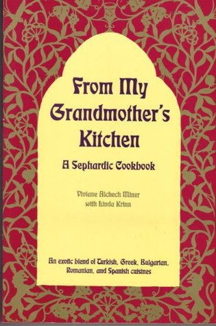 From My Grandmother's Kitchen: A Sephardic Cookbook- An exotic blend of Turkish, Greek, Bulgarian, Romanian & Spanish Cuisines