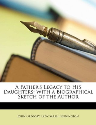 A Father's Legacy to his Daughters, with a Biographical Sketch of the Author
