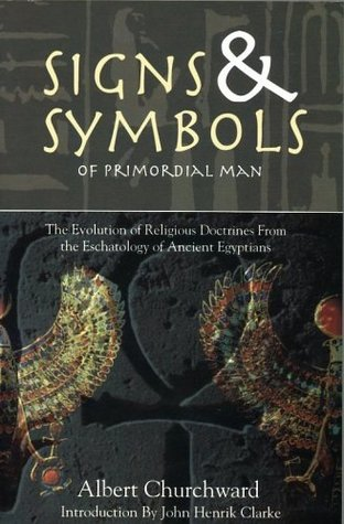 Signs & Symbols of Primordial Man: The Evolution of Religious Doctrines from the Eschatology of the Ancient Egyptians