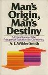 Man's Origin, Man's Destiny: A Critical Survey of the Principles of Evolution and Christianity
