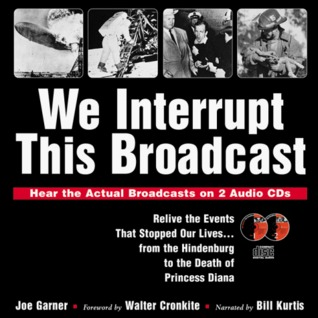 We Interrupt This Broadcast: Relive the Events That Stopped Our Lives...from the Hindenburg to the Death of Princess Diana (book with 2 audio CDs)