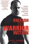 Unleash the Warrior Within: Develop the Focus, Discipline, Confidence and Courage You Need to Achieve Unlimited Goals