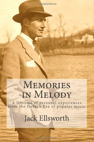 Memories in Melody: A Lifetime of Experiences from the Golden Era of Popular Music