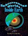Subterranean Worlds: Inside Earth
