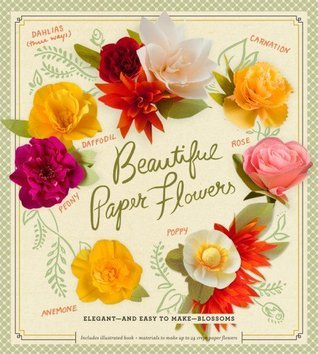 Beautiful Paper Flowers: Elegant--and Easy to Make--Blossoms