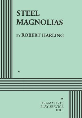 Steel Magnolias by Robert Harling