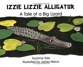 Izzie Lizzie Alligator: A Tale of a Big Lizard