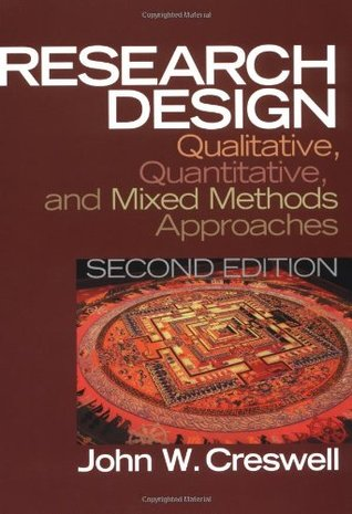 Research Design: Qualitative, Quantitative, and Mixed Methods Approaches by John W. Creswell