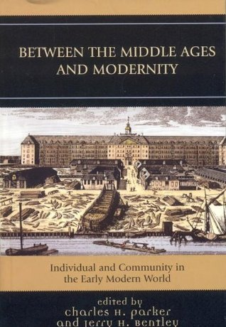 Between the Middle Ages and Modernity: Individual and Community in the Early Modern World