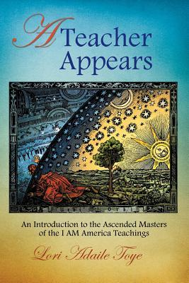 A Teacher Appears: An Introduction to the Ascended Masters of the I Am America Teachings