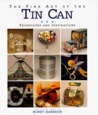 The Fine Art of the Tin Can: Techniques and Inspirations