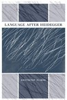 Language after Heidegger (Studies in Continental Thought)