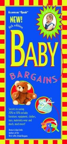Baby Bargains: Secrets to Saving 20% to 50% on Baby Furniture, Equipment, Clothes, Toys, Maternity Wear, and Much, Much More! (ePUB)