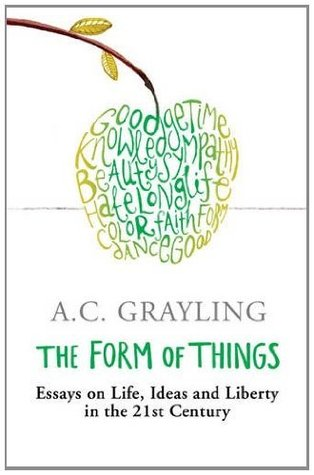 the form of things essays on life ideas and liberty in the st the form of things essays on life ideas and liberty in the 21st century by a c grayling