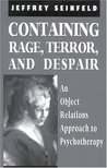 Containing Rage, Terror and Despair: An Object Relations Approach to Psychotherapy