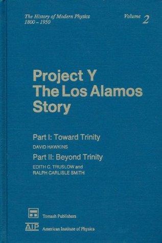 Project Y: The Los Alamos Story. Part I: Toward Trinity. Part II: Beyond Trinity. (History of Modern Physics, 1800-1950, V. 2)