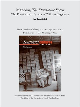 Mapping The Democratic Forest: The Postsouthern Spaces of William Eggleston (an article from Southern Cultures 17:2, The Photography Issue)