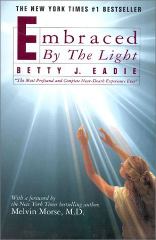 Embraced by the Light by Betty J. Eadie