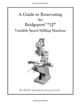 A Guide to Renovating the Bridgeport 2J Variable Speed Milling Machine