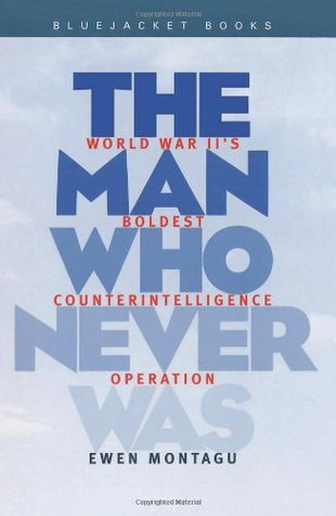Man Who Never Was by Ewen Montagu