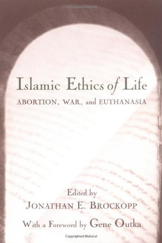 Islamic Ethics of Life: Abortion, War, and Euthanasia