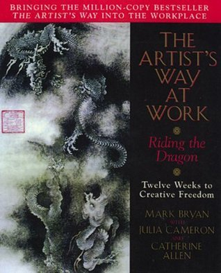 The Artist's Way at Work: Riding the Dragon