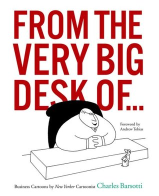 Fr the Very Big Desk Of...: Business Cartoons by New Yorker ...