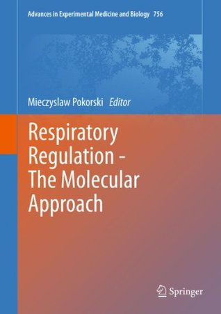Advances in Experimental Medicine and Biology, Volume 756: Respiratory Regulation - The Molecular Approach