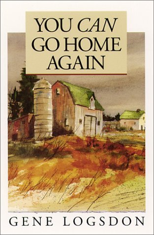 You Can Go Home Again Adventures Of A Contrary Life By Gene Logsdon