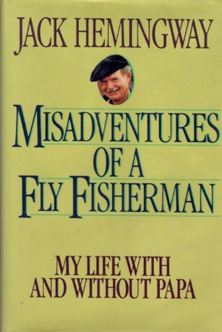 The Misadventures of a Fly Fisherman: My Life With and Without Papa