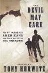 The Devil May Care: Fifty Intrepid Americans and Their Quest for the Unknown