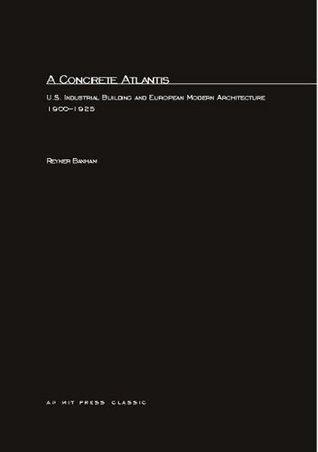 A Concrete Atlantis: U.S. Industrial Building and European Modern Architecture