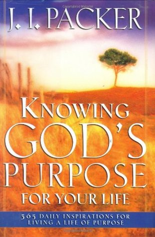 Knowing God's Purpose for Your Life: 365 Daily Inspirations for Living a Life of Purpose