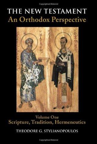 The New Testament: An Orthodox Perspective, Vol. 1: Scripture, Tradition, Hermeneutics