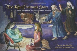 Closer to The Real Christmas Story: Insights into the biblical text, history, culture and geography