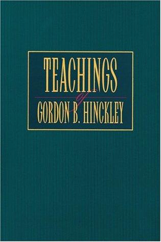 Teachings of Gordon B. Hinckley by Gordon B. Hinckley