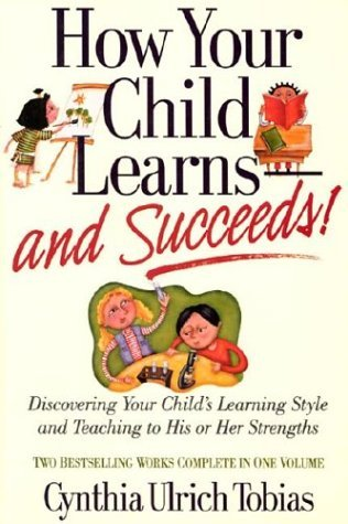 How Your Child Learns-And Succeeds!: Discovering Your Child's Learning Style and Teaching to His or Her Strengths