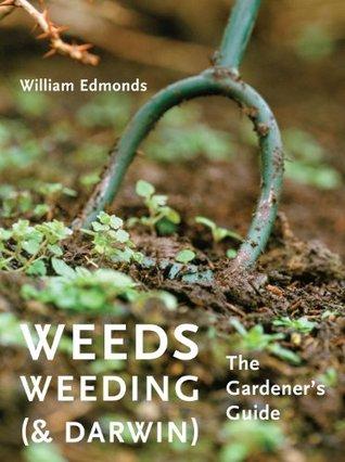 Weeds, Weeding (& Darwin): The Gardener's Guide