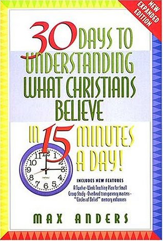 30 Days to Understanding What Christians Believe in 15 Minutes a Day: Expanded Edition