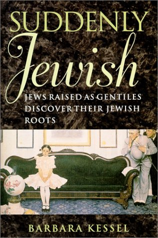 Suddenly Jewish: Jews Raised as Gentiles Discover Their Jewish Roots