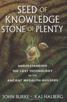 Seed of Knowledge, Stone of Plenty: Understanding the Lost Technology of the Ancient Megalith-Builders