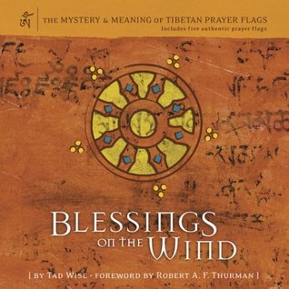 Blessings on the Wind: The Mystery & Meaning of Tibetan Prayer Flags