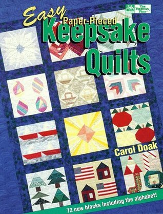 Easy Paper-Pieced Keepsake Quilts: 72 Quilt Blocks for Foundation Piecing