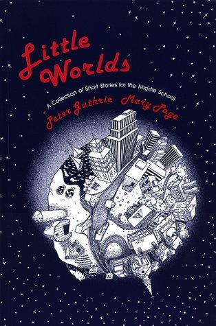 Little Worlds: A Collection of Short Stories for the Middle School