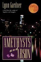 Amethysts and Arson by Lynn Gardner