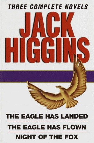 Jack Higgins: Three Complete Novels: The Eagle Has Landed; The Eagle Has Flown; Night of the Fox