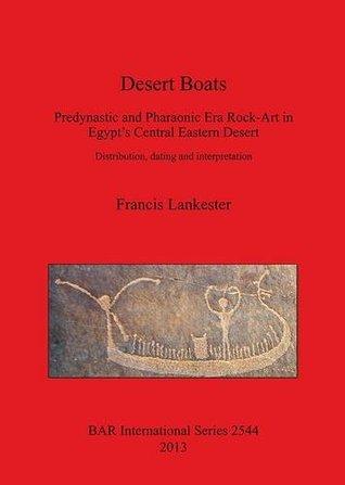 Desert Boats. Predynastic and Pharaonic Era Rock-Art in Egypt's Central Eastern Desert: Distribution, Dating and Interpretation